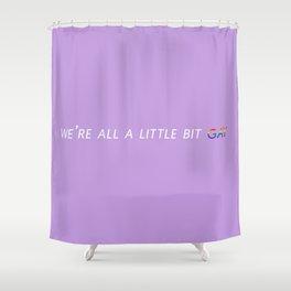 We're all a little bit gay Shower Curtain