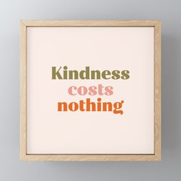 Kindness costs nothing Framed Mini Art Print