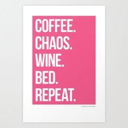 Coffee. Chaos. Wine. Bed. Repeat. Magenta. Art Print