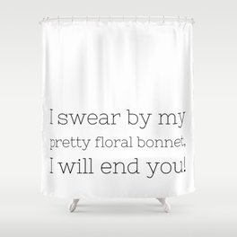 I will end you - Firefly - TV Show Collection Shower Curtain