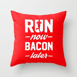 Run Now Bacon Later Throw Pillow