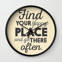 Wanderlust, find your happy place and go there, motivational quote, adventure, globetrotter Wall Clock