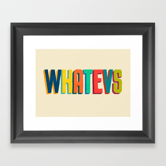 Whatevs Framed Art Print