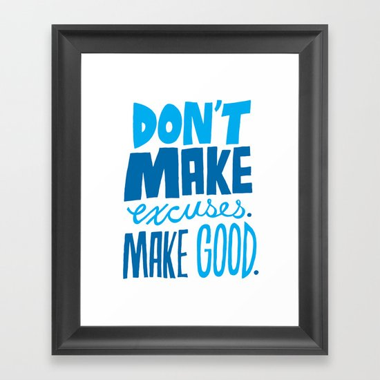 Don't Make Excuses. Make Good. Framed Art Print