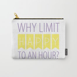 Why Limit Happy to an Hour? Carry-All Pouch