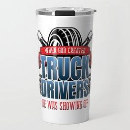 Funny God Created Truck Drivers Travel Mug
