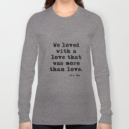We loved with a love that was more than love Long Sleeve T-shirt