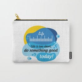 Life is too short, do something good today! [Digital Art by Hadavi Artworks] Carry-All Pouch