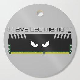I have bad memory RAM Cutting Board