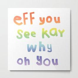 Eff You See Kay Typography Rainbow Gradient  Metal Print