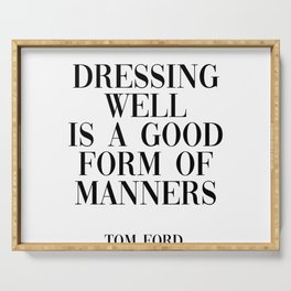 dressing well is a good form of manners Serving Tray