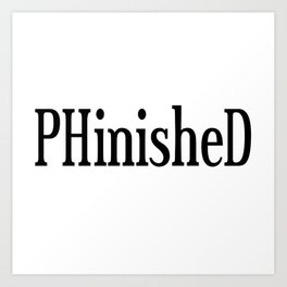 PHinisheD PhD Graduate Gift Art Print