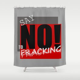 Say NO! to fracking Shower Curtain
