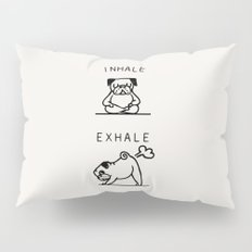 Inhale Exhale Pug Pillow Sham