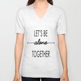Let's be alone together (inverted) Unisex V-Neck