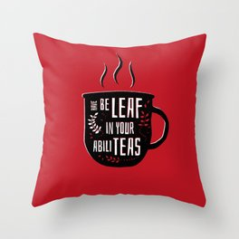 Have Beleaf in Your Abiliteas - Tea Pun Throw Pillow