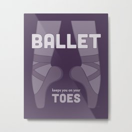 Ballet Keeps You on Your Toes Metal Print