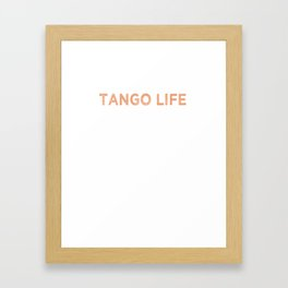 Tango life is the best life Framed Art Print