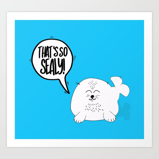 That's so SEALY! Art Print