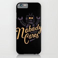 Nobody Cares Slim Case iPhone 6s