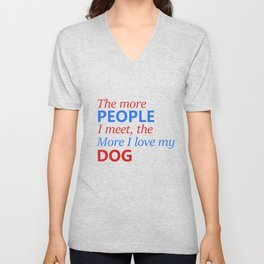 The more people I meet, the more I love my dog Unisex V-Neck