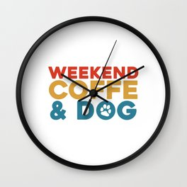 Weekend coffe and dog Wall Clock
