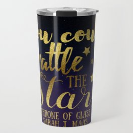 You could rattle the stars Travel Mug