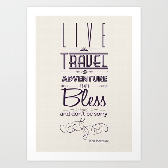 Live, Travel, Adventure, Bless ... and don't be sorry Art Print