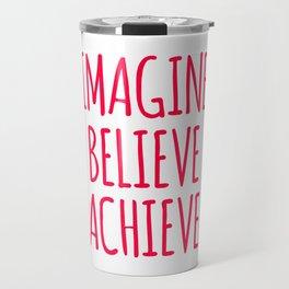 Imagine Believe Achieve Design Travel Mug