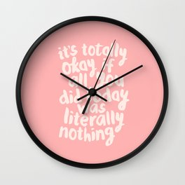 It's Totally Okay if All You Did Today Was Literally Nothing Wall Clock