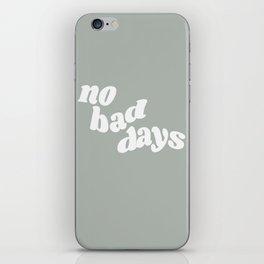 no bad days X iPhone Skin