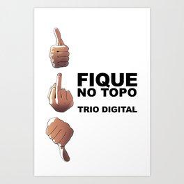 Fique no Topo - Trio Digital Art Print