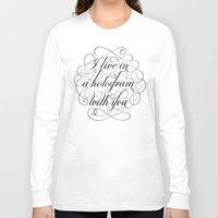 hologram Long Sleeve T-shirts featuring I Live In A Hologram With You by Kat Scott