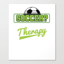 Soccer Cheaper Than Therapy Funny Footballer Football Players Goalie Rugby Team Sports Gift Canvas Print