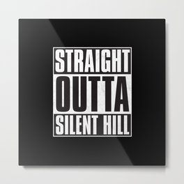 Straight Outta Silent Hill Metal Print
