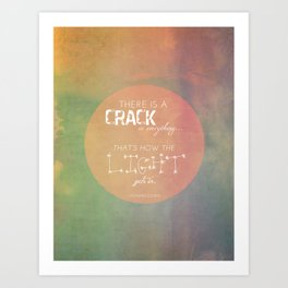 There is a Crack in Everything Art Print