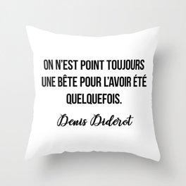 On n'est point toujours une bête pour l'avoir été quelquefois.  Denis Diderot Throw Pillow
