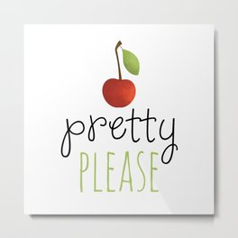 Pretty Please with a Cherry on top! Metal Print