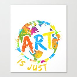 Earth Without Art Is Just EH T-Shirt Cool Art Tee Canvas Print