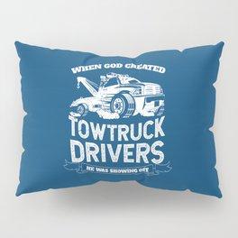 God Created Tow Truck Drivers Pillow Sham