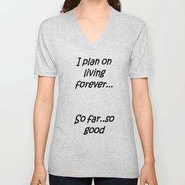 I Plan on Living Forever So Far So Good Unisex V-Neck