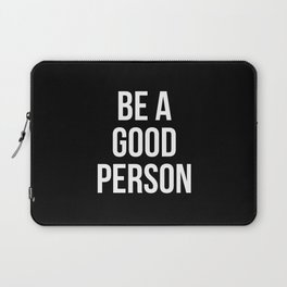 BE A GOOD PERSON Laptop Sleeve