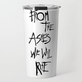From The Ashes We Will Rise (Black on White) Travel Mug