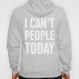 I Can't People Today   Introvert Design Hoody