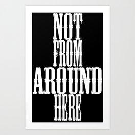 not from around here Art Print