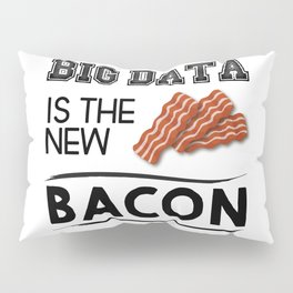 Big data is the new bacon Pillow Sham