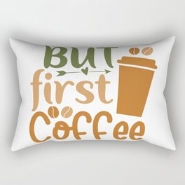 But first coffee coffee quote gift Rectangular Pillow