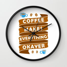 Coffee makes everything okay Wall Clock