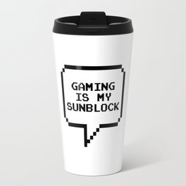 Gaming is my sunblock Travel Mug