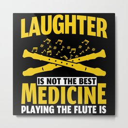 Laughter Is Not Best Medicine Flute Flutist Gift Metal Print